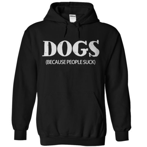 Dogs: Because People Suck Hoodie