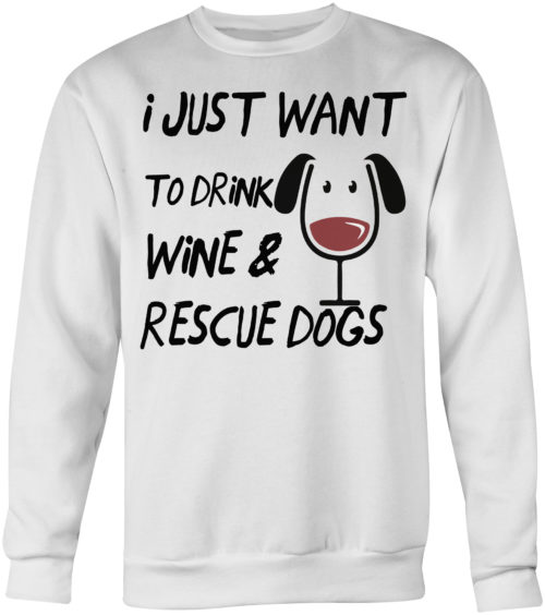 Drink Wine Rescue Dogs Crew Neck Sweatshirt