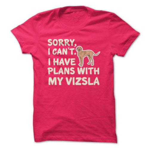 I Have Plans Vizsla
