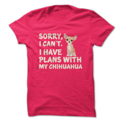 I Have Plans Chihuahua