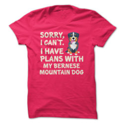 I Have Plans Bernese Mountain Dog