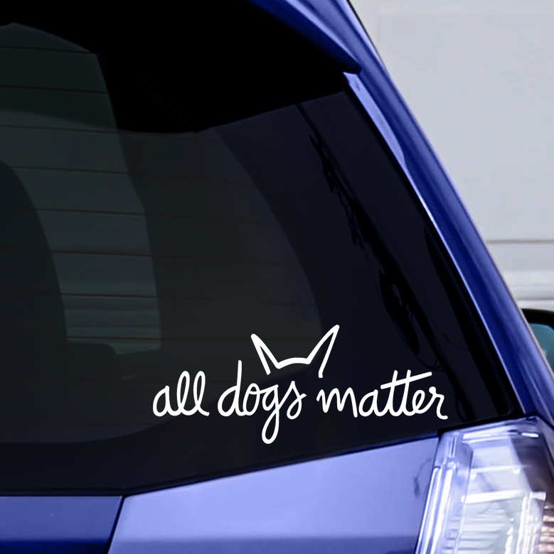 All Dogs Matter Vinyl Window Sticker Iheartdogs Com