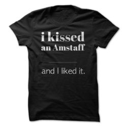 I Kissed An American Staffordshire Terrier