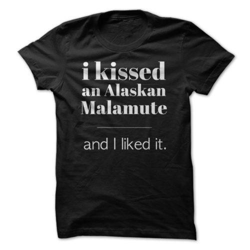 I Kissed An Alaskan Malamute