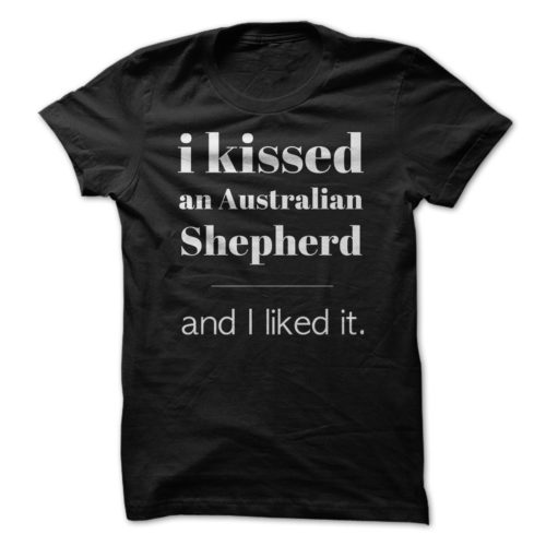 I Kissed An Australian Shepherd