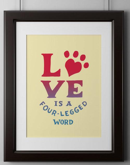 Love Is 4 Legged Poster