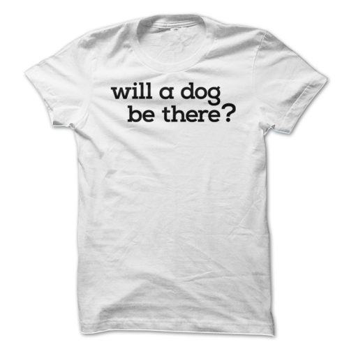 Will A Dog Be There?