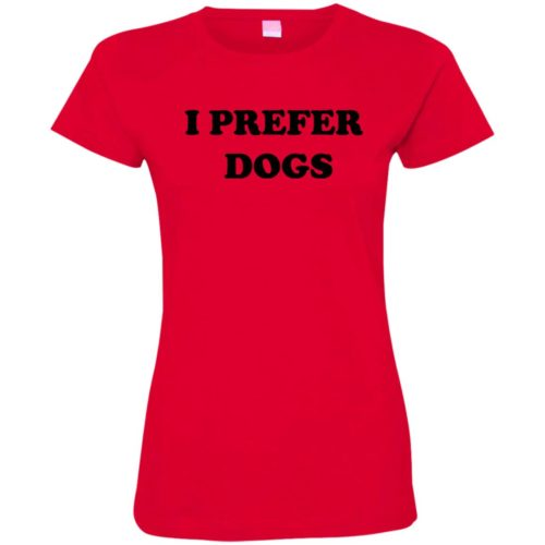 I Prefer Dogs Fitted Tee
