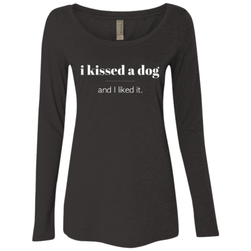 I Kissed A Dog Ladies Scoop Neck Long Sleeve Shirt
