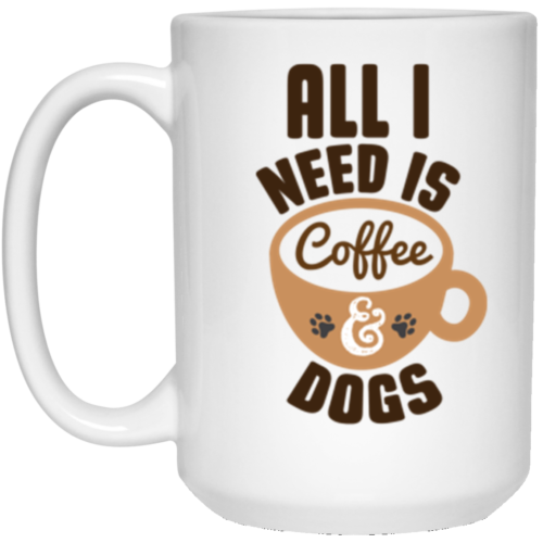 All I Need Is Coffee & Dogs 15 oz. Mug