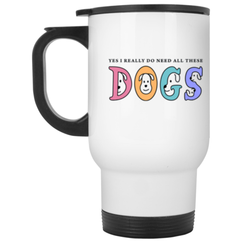 I Need These Dogs Stainless Steel Travel Mug