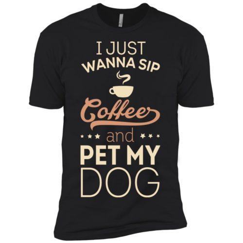 Sip Coffee & Pet My Dog Premium Tee
