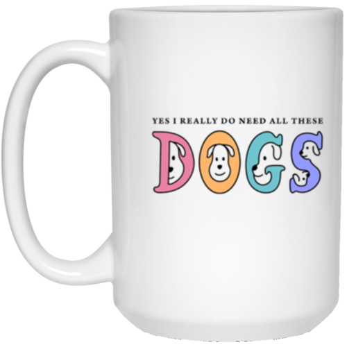 I Need These Dogs 15 oz. Mug