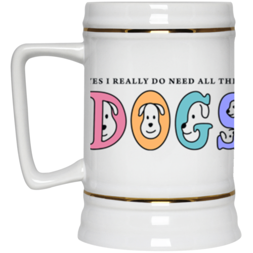 I Need These Dogs Beer Stein 22oz.
