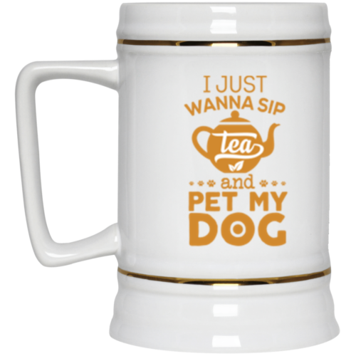 Sip Tea & Pet My Dog Beer Stein 22oz.