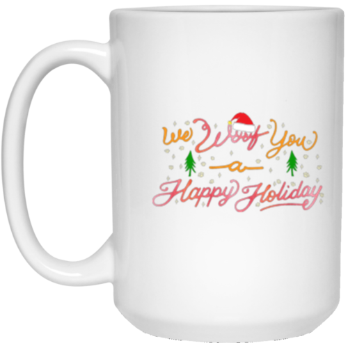 We Woof You A Happy Holiday 15 oz. Mug