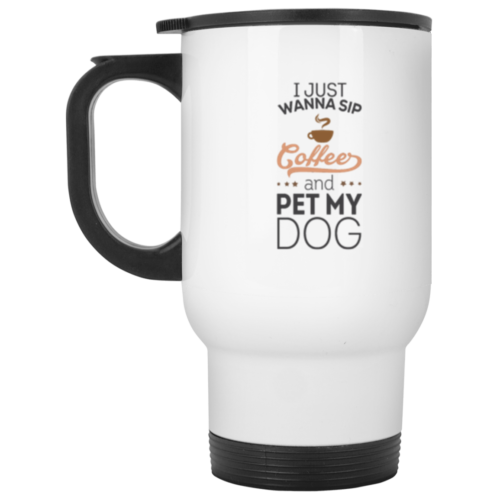 Sip Coffee & Pet My Dog Stainless Steel Travel Mug