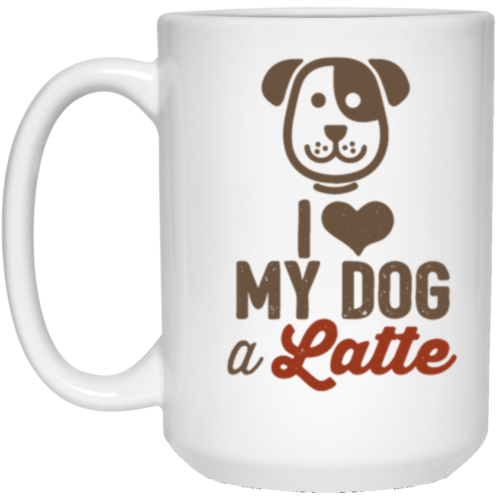 I Love My Dog A Latte 15 oz. Mug