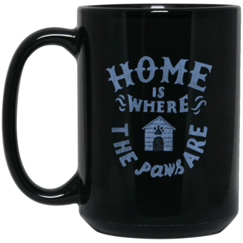 Home Is Where The Paws Are 15 oz. Mug