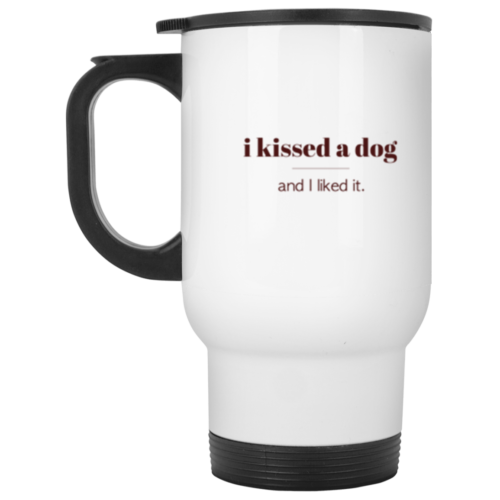I Kissed A Dog Stainless Steel Travel Mug
