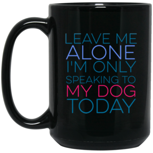 Leave Me Alone 15 oz. Mug