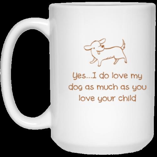 Yes, I Do Love My Dog 15 oz. Mug