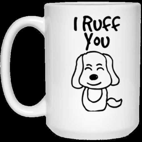I Ruff You 15 oz. Mug
