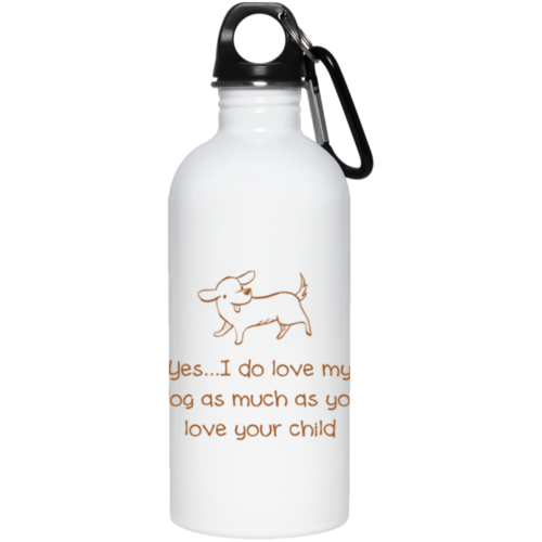 Yes, I Do Love My Dog Stainless Steel Water Bottle