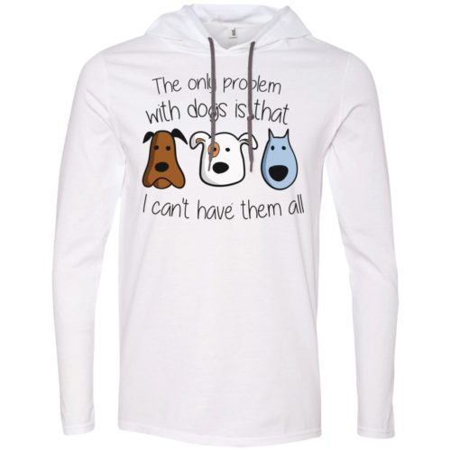 I Can't Have Them All T-Shirt Hoodie
