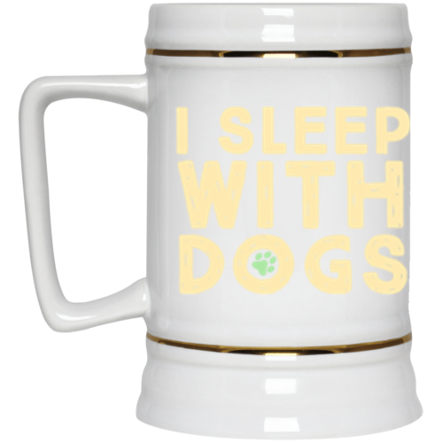 I Sleep With Dogs Beer Stein 22oz.