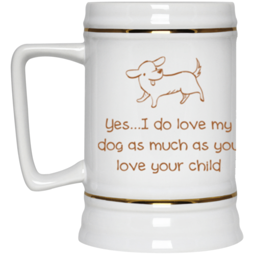 Yes, I Do Love My Dog Beer Stein 22oz.