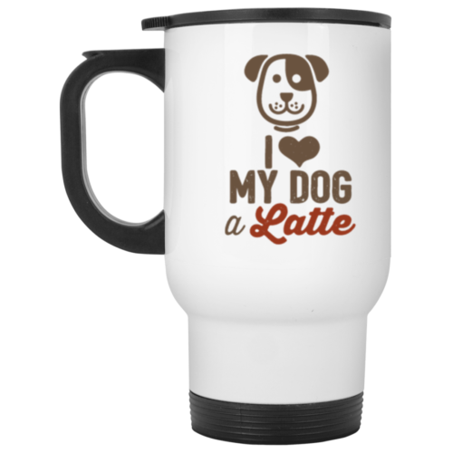 I Love My Dog A Latte Stainless Steel Travel Mug