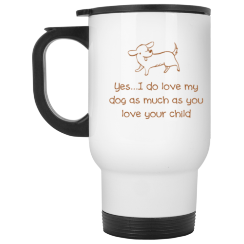 Yes, I Do Love My Dog Stainless Steel Travel Mug