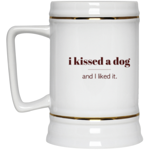 I Kissed A Dog Beer Stein 22oz.