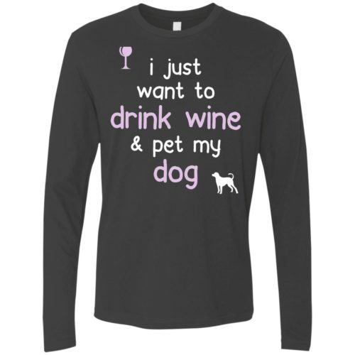Drink Wine & Pet My Dog Premium Long Sleeve Tee