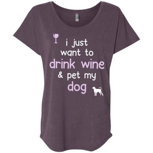 Drink Wine & Pet My Dog Slouchy Tee