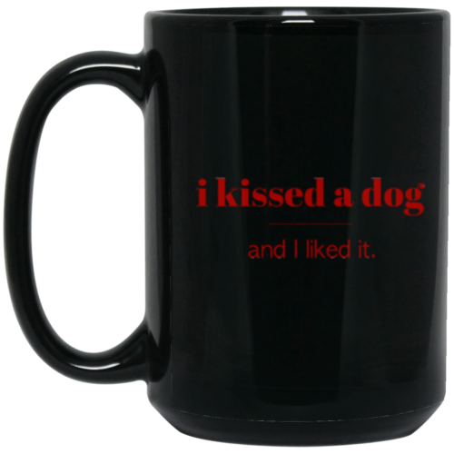 I Kissed A Dog 15oz Mug
