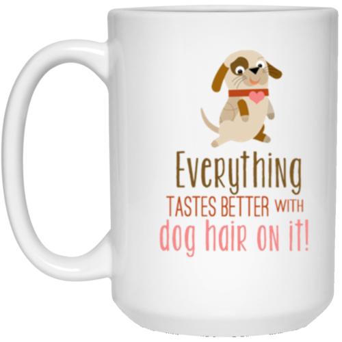 Everything Tastes Better 15 oz. Mug