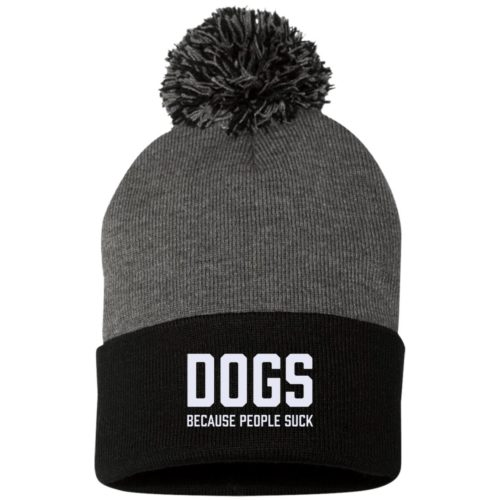 Dogs Because People Suck Embroidered Pom Pom Knit Cap