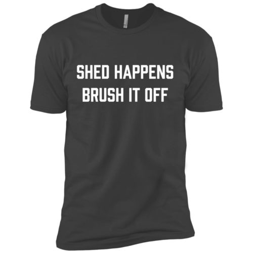 Shed Happens Premium Tee