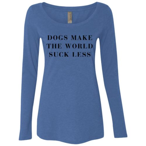 Dogs Make The World Suck Less Fitted Scoop Neck Long Sleeve
