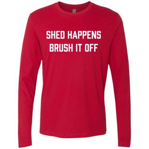 Shed Happens Premium Long Sleeve Tee