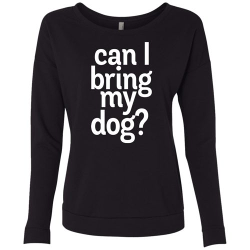 Can I Bring My Dog Scoop Neck Sweatshirt