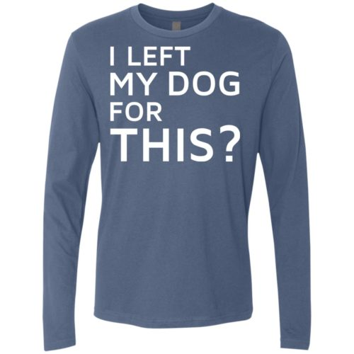 I Left My Dog Premium Long Sleeve Tee