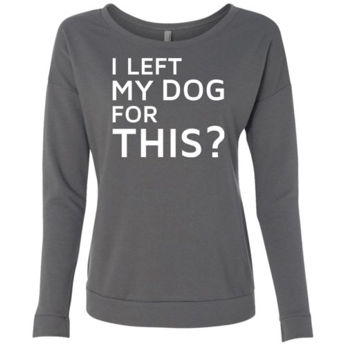 I Left My Dog Ladies' Scoop Neck Sweatshirt