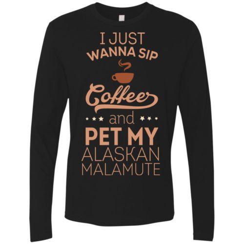 Sip Coffee & Pet My Alaskan Malamute Premium Long Sleeve Tee