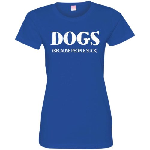Dogs Because People Suck Distressed Fitted Tee