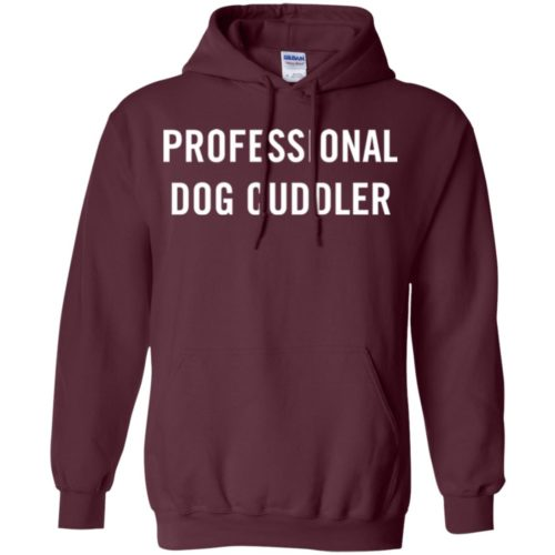 Professional Dog Cuddler Pullover Hoodie