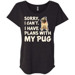I Have Plans Pug Slouchy Tee