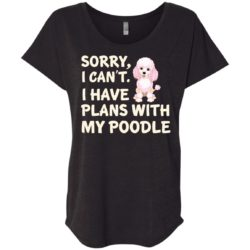 I Have Plans Poodle Ladies' Slouchy T-Shirt